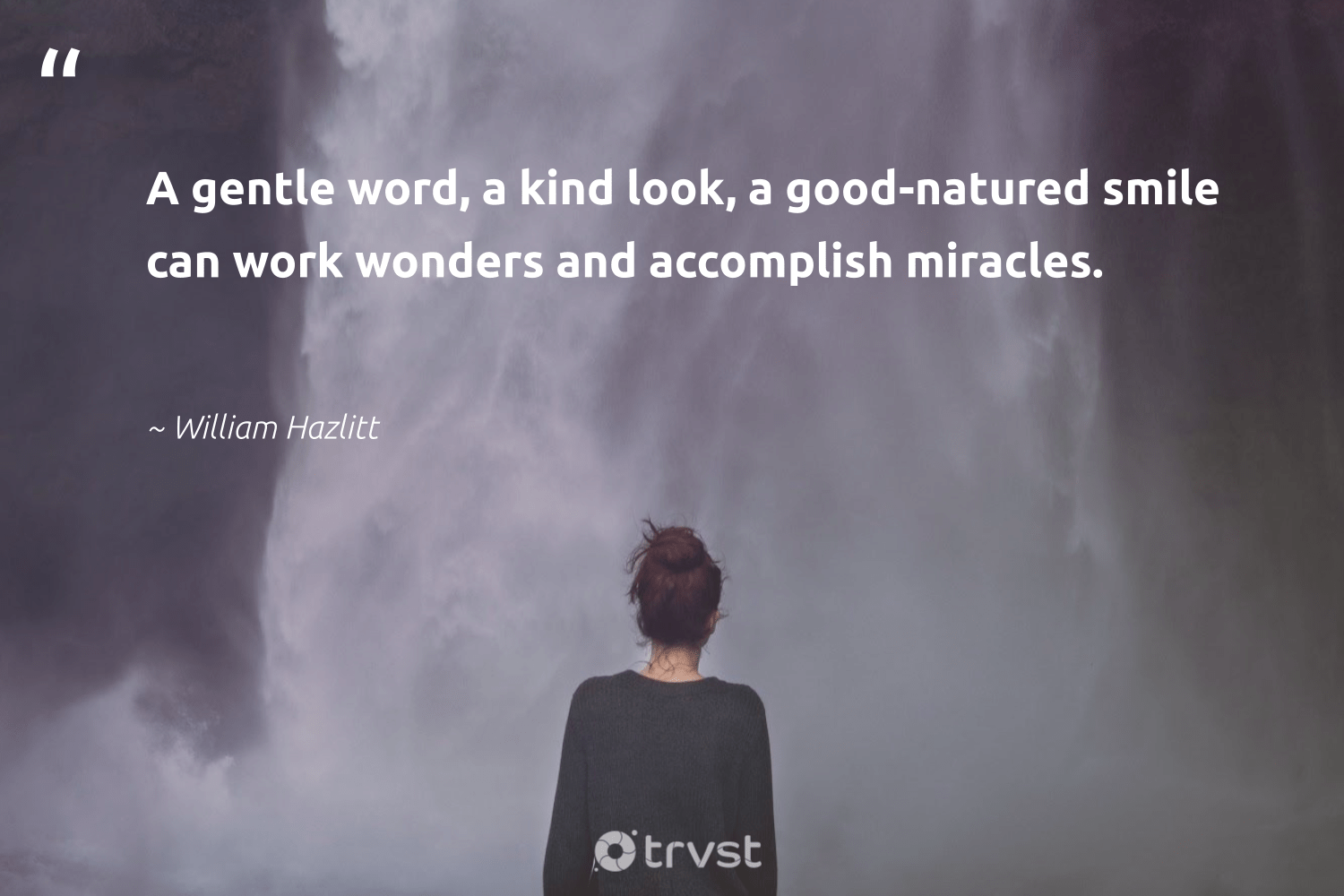 """A gentle word, a kind look, a good-natured smile can work wonders and accomplish miracles.""  - William Hazlitt #trvst #quotes #futureofwork #collectiveaction #nevergiveup #dosomething #softskills #socialchange #begreat #thinkgreen #beinspired #dogood"